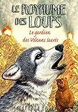 echange, troc Kathryn Lasky - Le royaume des loups, Tome 3 : Le gardien des volcans sacrés