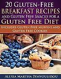 20 Gluten-Free Breakfast Recipes and Gluten Free Snacks for a Gluten Free Diet: Includes Gluten Free Muffins and Gluten Free Cookies