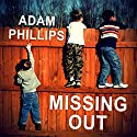 Missing Out: In Praise of the Unlived Life (       UNABRIDGED) by Adam Phillips Narrated by Simon Shepherd