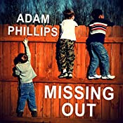 Missing Out: In Praise of the Unlived Life   [Adam Phillips]