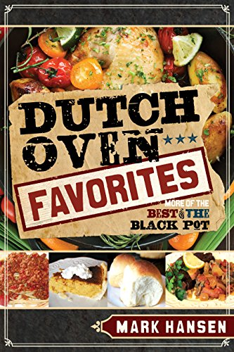 Dutch Oven Favorites: More of the Best from the Black Pot by Mark Hansen