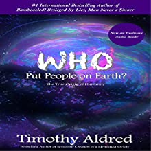 Who Put People on Earth?: The True Origin of Humanity (       UNABRIDGED) by Timothy Aldred Narrated by Denny Whitmore