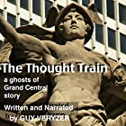 The Thought Train: Ghosts of Grand Central, Book 6 Hörbuch von Guy Veryzer Gesprochen von: Guy Veryzer