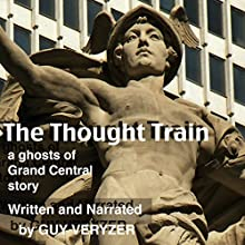 The Thought Train: Ghosts of Grand Central, Book 6 Audiobook by Guy Veryzer Narrated by Guy Veryzer