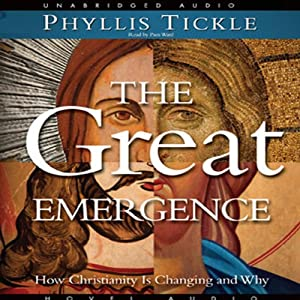 Great Emergence: How Christianity is Changing and Why | [Phyllis Tickle]