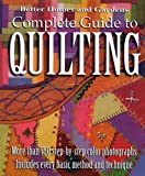 By Better Homes & Gardens - Better Homes and Gardens: Complete Guide to Quilting, More than 750 Step-by-Step Color Photographs