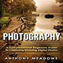 Photography: A Comprehensive Guide to Capturing Stunning Digital Photos Audiobook by Anthony Meadows Narrated by Dave Wright