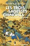 Les Trois sagesses chinoises : Tao�sme, confucianisme, bouddhisme