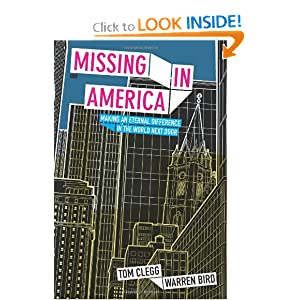 Missing in America: Making an Eternal Difference in the World Next Door Tom Clegg and Warren Bird