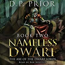 The Axe of the Dwarf Lords: Nameless Dwarf, Book 2 (       UNABRIDGED) by D.P. Prior Narrated by Bob Neufeld