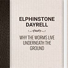 Elphinstone Dayrell: Why the Worms Live Underneath the Ground (       UNABRIDGED) by Elphinstone Dayrell Narrated by Angelina Von Fritz