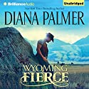 Wyoming Fierce Audiobook by Diana Palmer Narrated by Phil Gigante