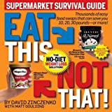 Eat This Not That! Supermarket Survival Guide: The No-Diet Weight Loss Solution
