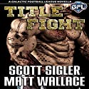 Title Fight: The Galactic Football League Novellas (       UNABRIDGED) by Scott Sigler, Matt Wallace Narrated by Scott Sigler