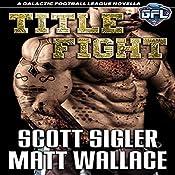 Title Fight: The Galactic Football League Novellas | Scott Sigler, Matt Wallace