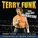 Terry Funk: More than Just Hardcore (       UNABRIDGED) by Terry Funk, Scott E. Williams (contributor) Narrated by Jeremy Arthur