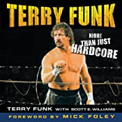 Terry Funk: More than Just Hardcore | [Terry Funk, Scott E. Williams (contributor)]