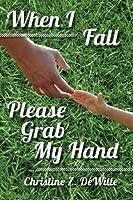 When I Fall Please Grab My Hand (Volume 1)