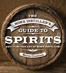 The Home Distiller's Guide to Spirits...