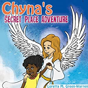Chyna's Secret Place Adventure | [Loretta M. Green-Warren]