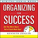 Organizing for Success: Second Edition (       UNABRIDGED) by Kenneth Zeigler Narrated by John Haag