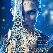 Rogue, Prisoner, Princess: Of Crowns and Glory, Book 2 | Morgan Rice