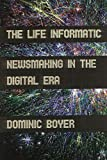 The Life Informatic: Newsmaking in the Digital Era (Expertise: Cultures and Technologies of Knowledge)