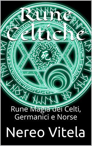 Nereo Vitela - Rune Celtiche: Rune Magia dei Celti, Germanici e Norse (Italian Edition)