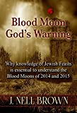 Blood Moon Gods Warning: Jewish Feasts and the Blood Moons of 2014 and 2015