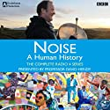 Noise: A Human History - The Complete Series  by Matt Thompson Narrated by David Hendy