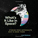 What's It Like in Space?: Stories fro...