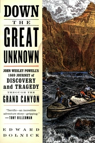 Down the Great Unknown: John Wesley Powell's 1869 Journey...