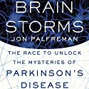 Brain Storms: The Race to Unlock the Mysteries of Parkinson's Disease Audiobook by Jon Palfreman Narrated by Sean Runnette