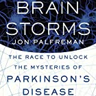 Brain Storms: The Race to Unlock the Mysteries of Parkinson's Disease (       UNABRIDGED) by Jon Palfreman Narrated by Sean Runnette