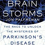 Brain Storms: The Race to Unlock the Mysteries of Parkinson's Disease | Jon Palfreman