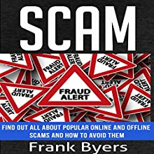 Scam: Find Out All About Popular Online and Offline Scams and How to Avoid Them Audiobook by Frank Byers Narrated by Nanna Ingvarsson