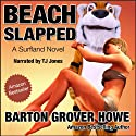Beach Slapped: A Novel (       UNABRIDGED) by Barton Grover Howe Narrated by TJ Jones
