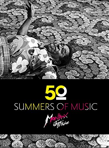 Montreux Jazz Festival. Fifty summers of music