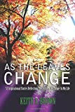 img - for As The Leaves Change: 52 Inspirational Stories Reflecting The Seasons Of Change In My Life book / textbook / text book