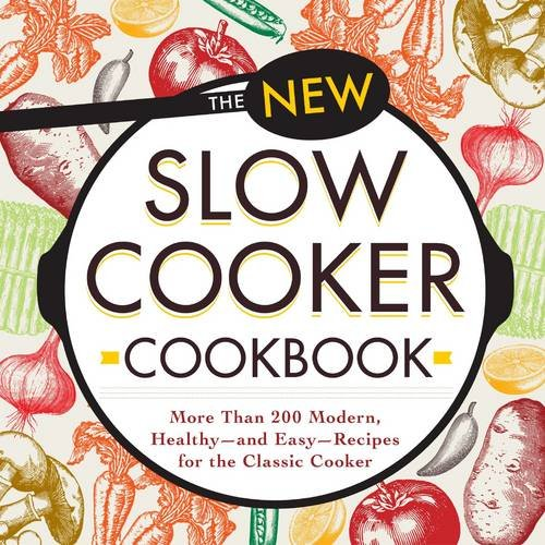 The New Slow Cooker Cookbook: More than 200 Modern. Healthy - and Easy - Recipies for the Classic Cooker