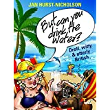But Can You Drink The Water? (Droll, witty, and utterly British)by Jan Hurst-Nicholson