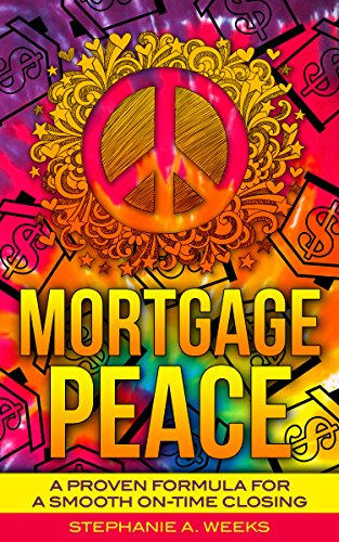 Mortgage Peace: A Proven Formula for a Smooth On-Time Closing by Stephanie Weeks ebook deal