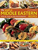 img - for 75 Simple Middle Eastern Recipes: Step by Step In 250 Photographs: Deliciously Quick And Easy Dishes From Kebabs To Couscous book / textbook / text book