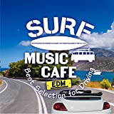 Surf Music Cafe 〜 EDM Best Selection for Driving