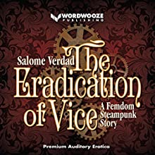 The Eradication of Vice: A Femdom Steampunk Story Audiobook by Salome Verdad Narrated by Teresa-May Whittaker