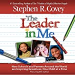 The Leader in Me: How Schools and Parents Around the World Are Inspiring Greatness, One Child At a Time | Stephen R. Covey