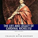 French Legends: The Life and Legacy of Cardinal Richelieu Audiobook by  Charles River Editors Narrated by Jack Chekijian