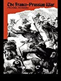 The Franco-Prussian War: The German Invasion of France 1870-1871 (041502787X) by Howard, Michael