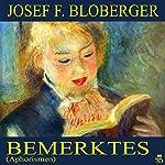 Bemerktes: Aphorismen   Josef F. Bloberger