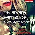 Thieves Get Rich, Saints Get Shot: A Novel Audiobook by Jodi Compton Narrated by Angela Dawe